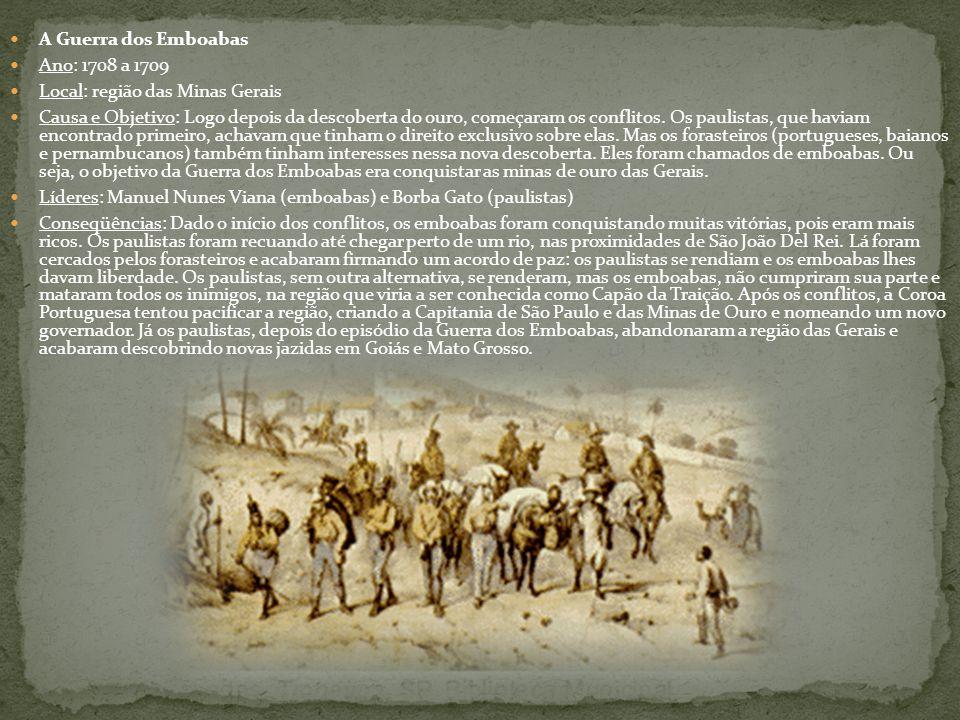 A Guerra dos Emboabas Ano: 1708 a 1709. Local: região das Minas Gerais.