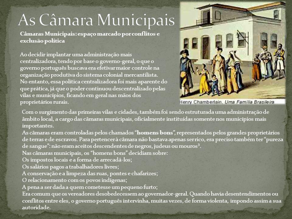 As Câmara Municipais Câmaras Municipais: espaço marcado por conflitos e exclusão política.