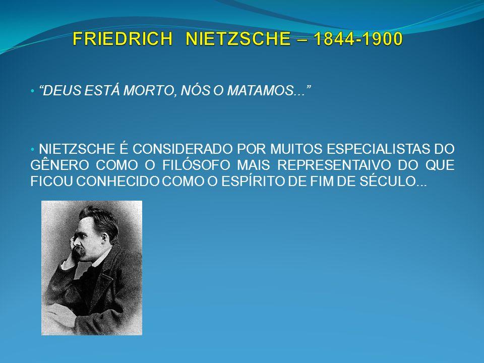 FRIEDRICH NIETZSCHE – 1844-1900