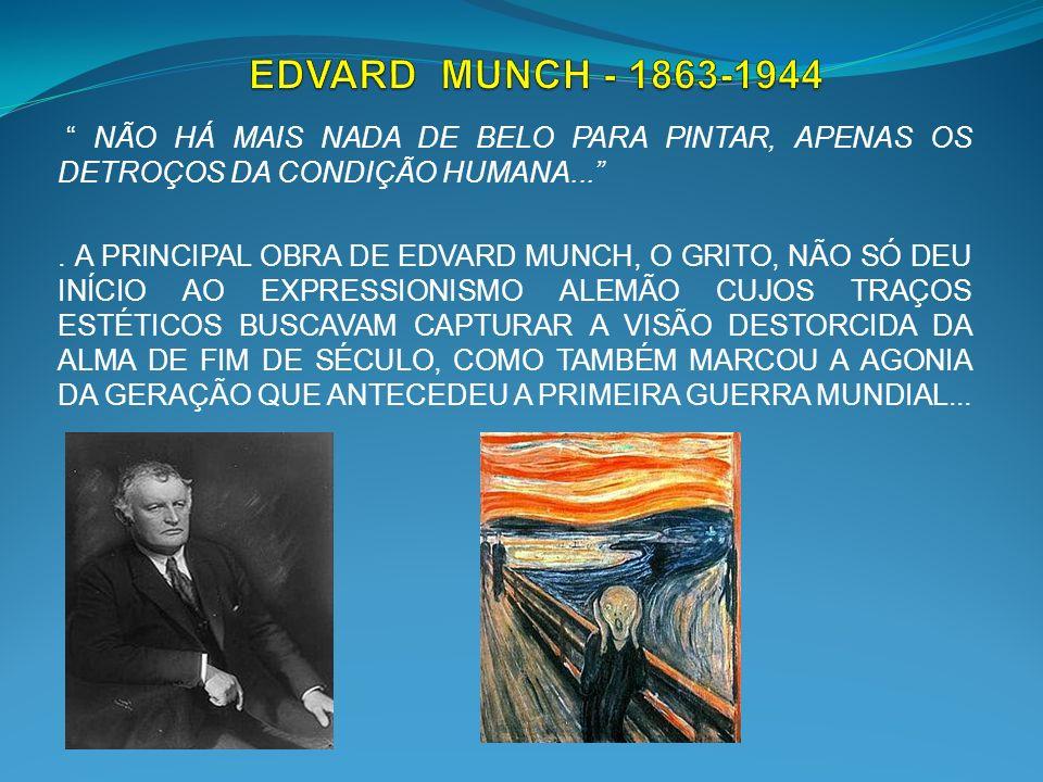 EDVARD MUNCH - 1863-1944 NÃO HÁ MAIS NADA DE BELO PARA PINTAR, APENAS OS DETROÇOS DA CONDIÇÃO HUMANA...