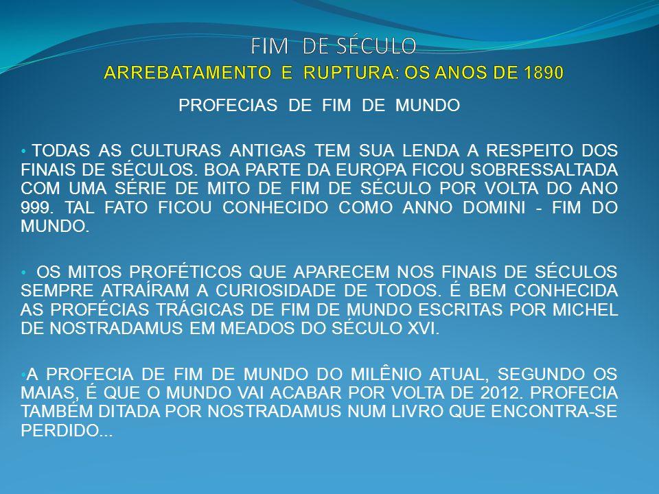 FIM DE SÉCULO ARREBATAMENTO E RUPTURA: OS ANOS DE 1890