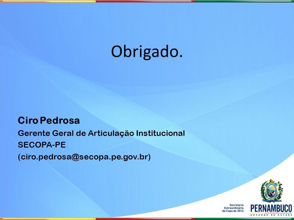 Obrigado. Ciro Pedrosa Gerente Geral de Articulação Institucional