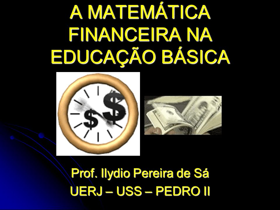 A MATEMÁTICA FINANCEIRA NA EDUCAÇÃO BÁSICA