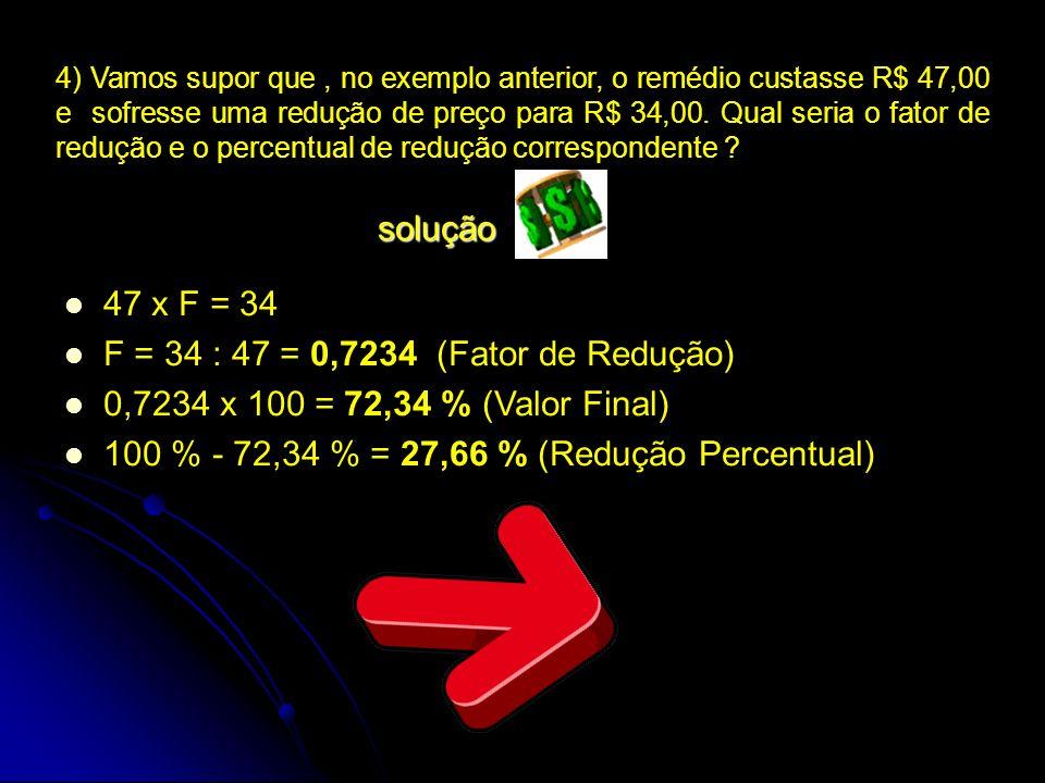 F = 34 : 47 = 0,7234 (Fator de Redução)