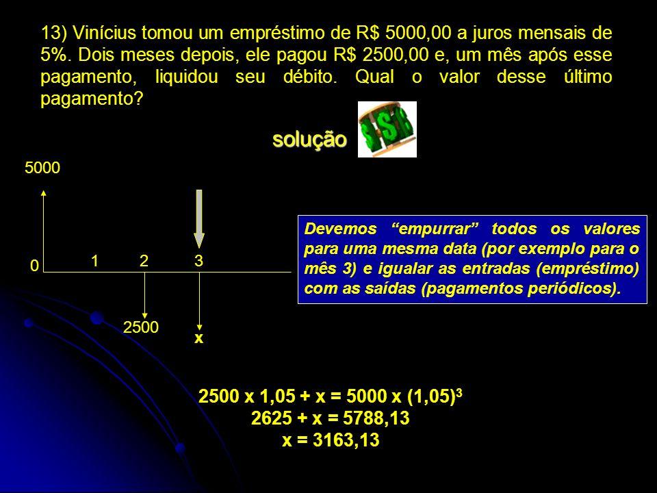 13) Vinícius tomou um empréstimo de R$ 5000,00 a juros mensais de 5%