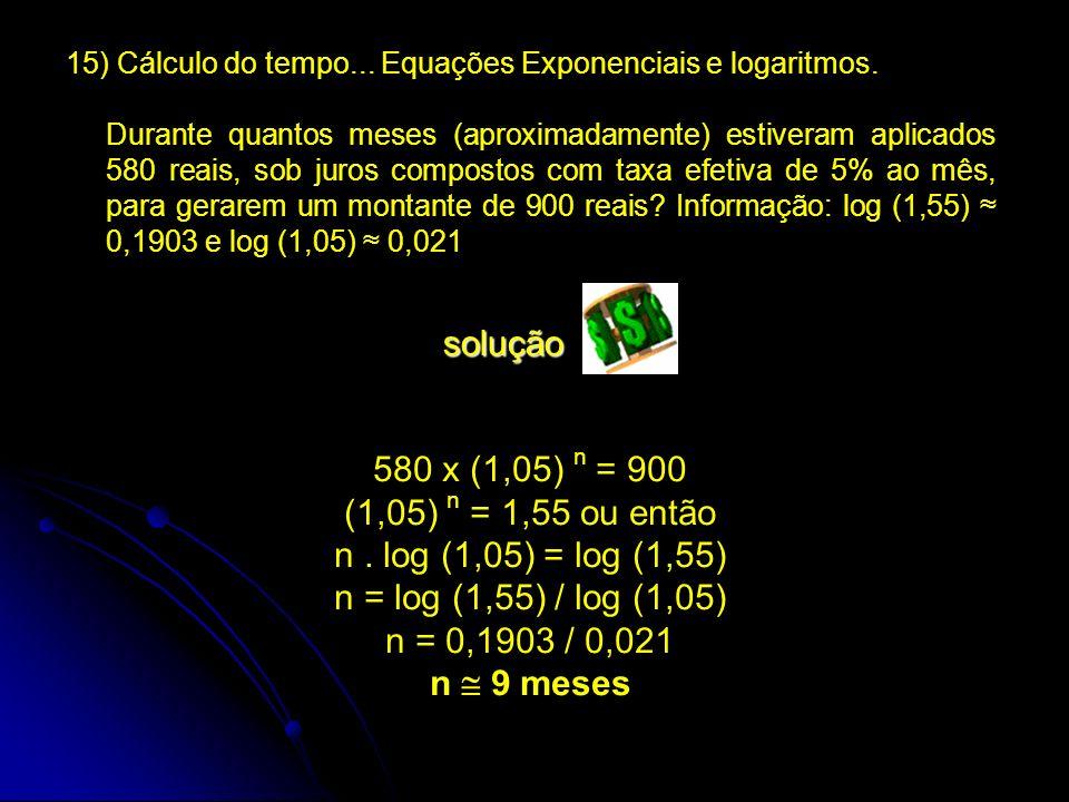 solução 580 x (1,05) n = 900 (1,05) n = 1,55 ou então