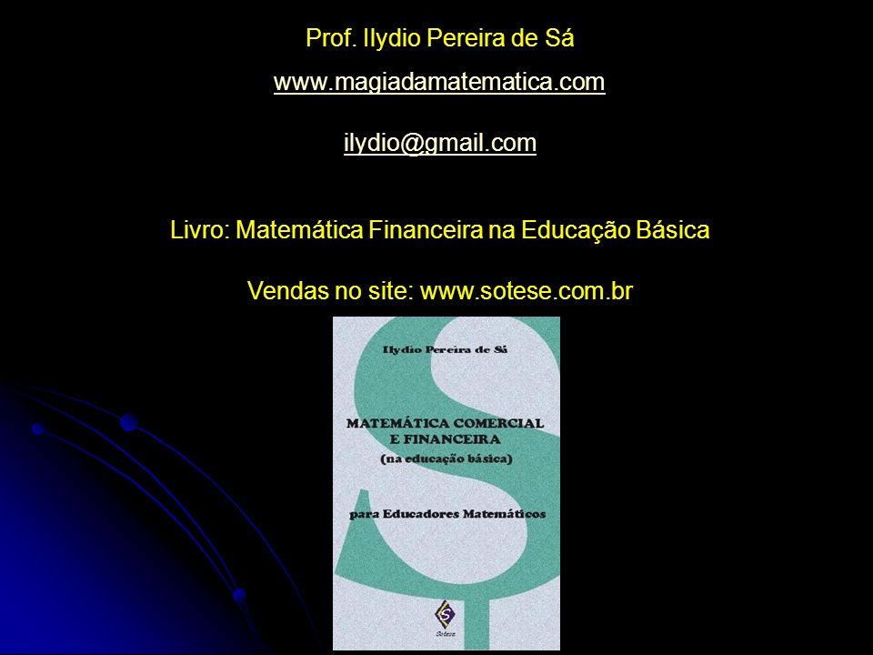 Prof. Ilydio Pereira de Sá www.magiadamatematica.com ilydio@gmail.com