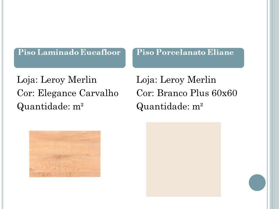 Loja: Leroy Merlin Cor: Elegance Carvalho Quantidade: m²