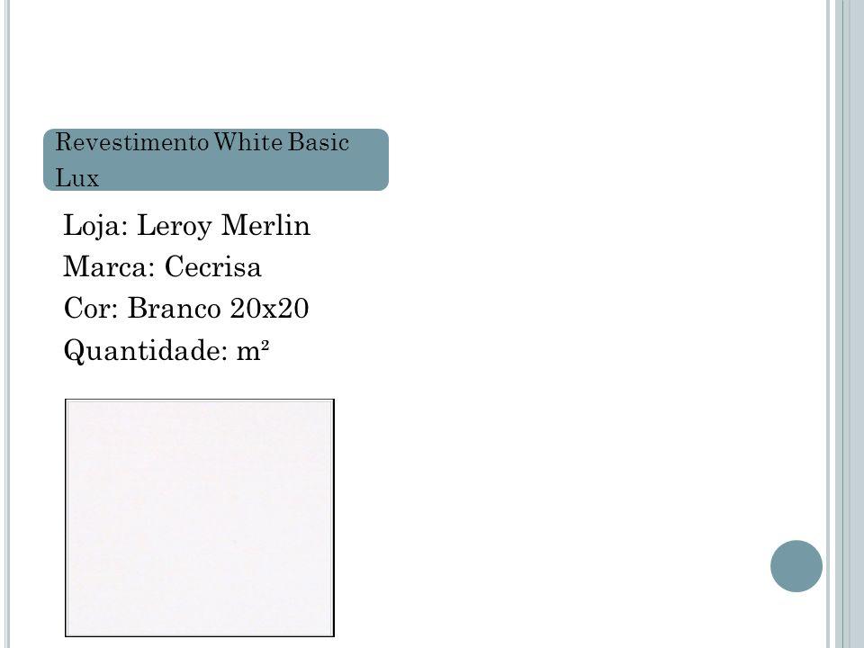 Loja: Leroy Merlin Marca: Cecrisa Cor: Branco 20x20 Quantidade: m²