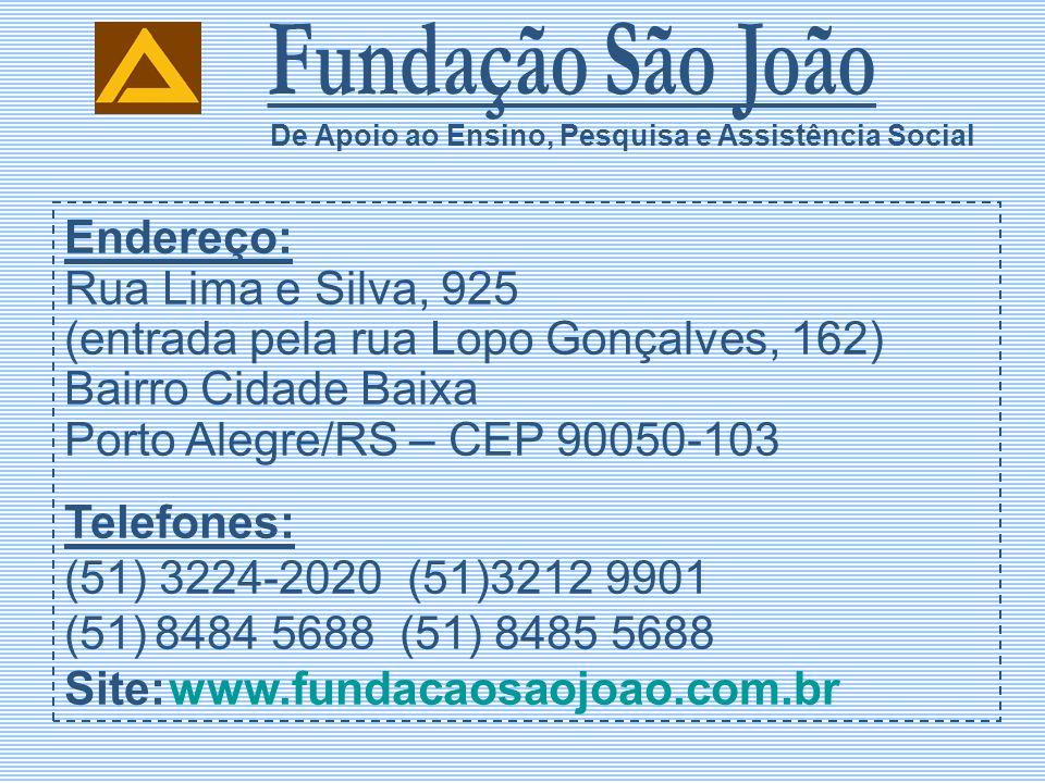 Fundação São João Endereço: Rua Lima e Silva, 925