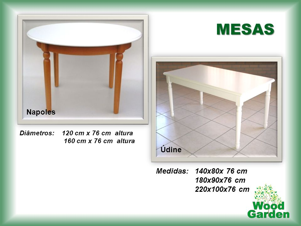 MESAS Napoles Údine Medidas: 140x80x 76 cm 180x90x76 cm 220x100x76 cm