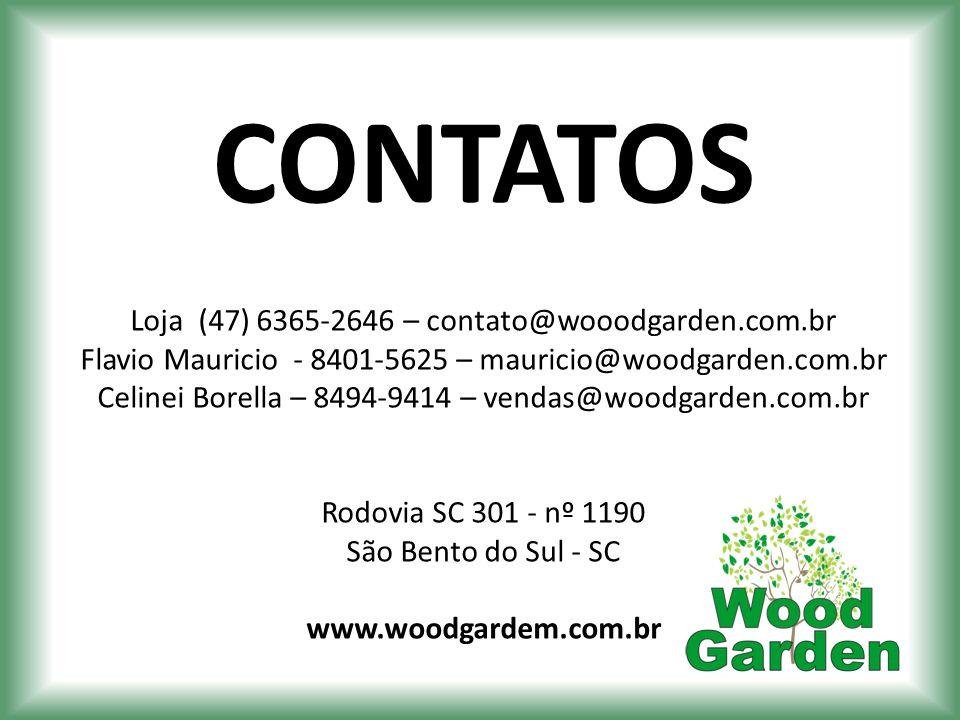 CONTATOS Loja (47) 6365-2646 – contato@wooodgarden.com.br