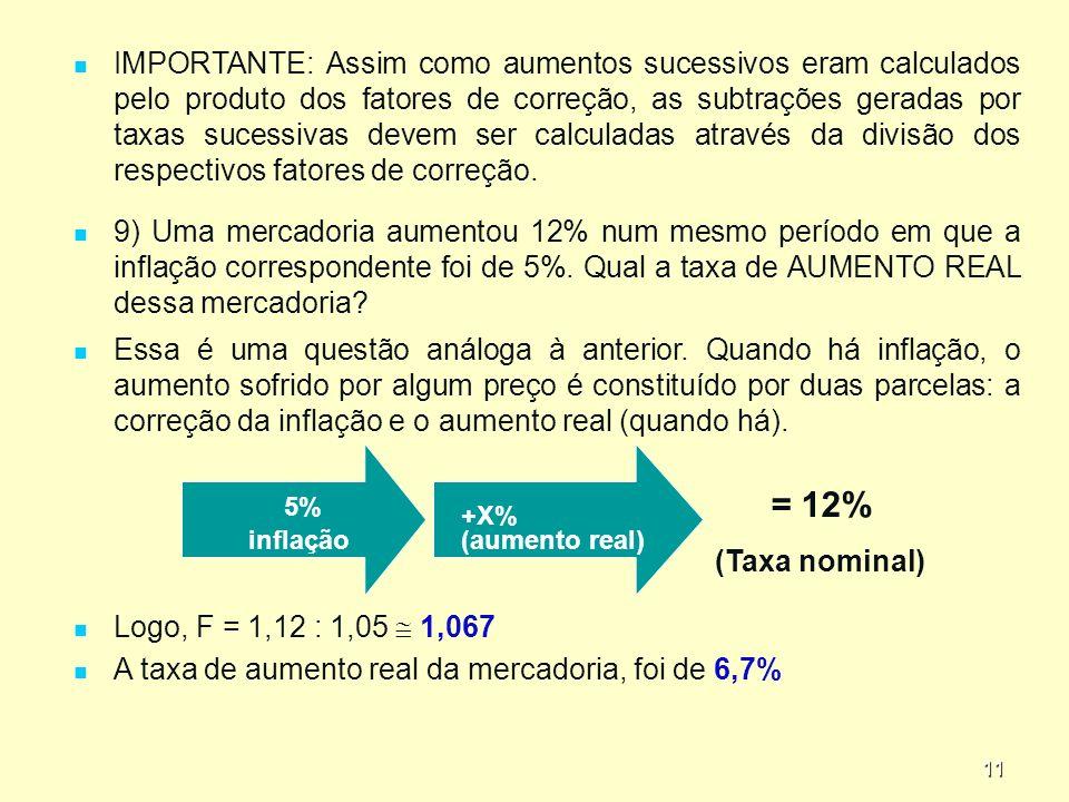 IMPORTANTE: Assim como aumentos sucessivos eram calculados pelo produto dos fatores de correção, as subtrações geradas por taxas sucessivas devem ser calculadas através da divisão dos respectivos fatores de correção.