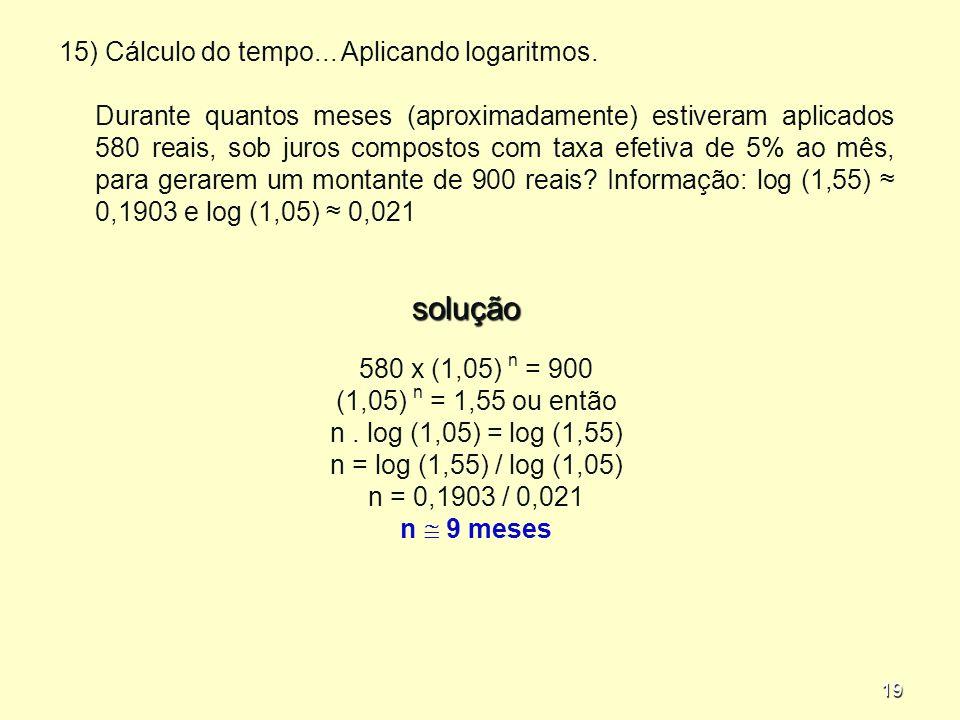 solução 15) Cálculo do tempo... Aplicando logaritmos.