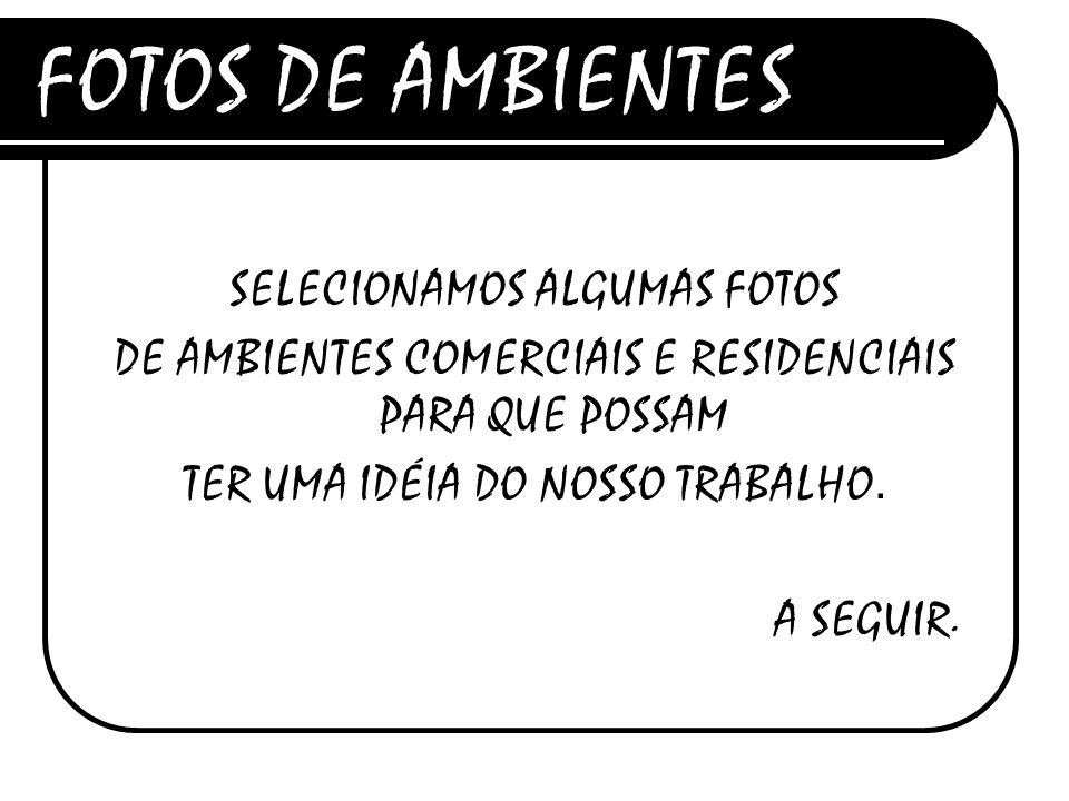 FOTOS DE AMBIENTES SELECIONAMOS ALGUMAS FOTOS