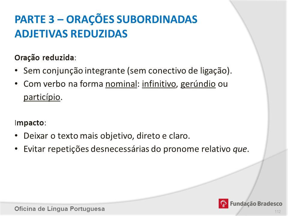 PARTE 3 – ORAÇÕES SUBORDINADAS ADJETIVAS REDUZIDAS