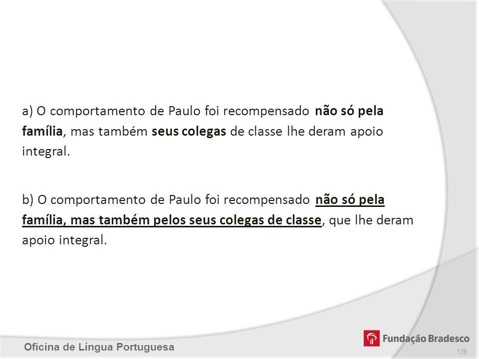 a) O comportamento de Paulo foi recompensado não só pela família, mas também seus colegas de classe lhe deram apoio integral.
