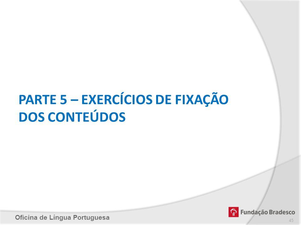 PARTE 5 – EXERCÍCIOS DE FIXAÇÃO DOS CONTEÚDOS