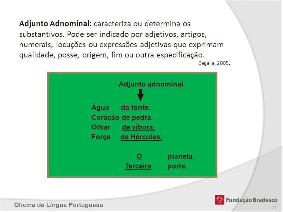 Adjunto Adnominal: caracteriza ou determina os substantivos