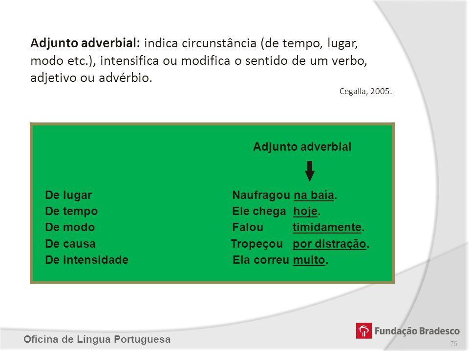 Adjunto adverbial: indica circunstância (de tempo, lugar, modo etc
