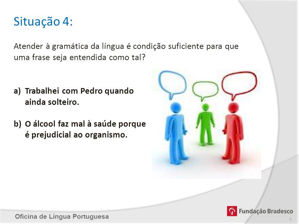 Situação 4: Atender à gramática da língua é condição suficiente para que uma frase seja entendida como tal