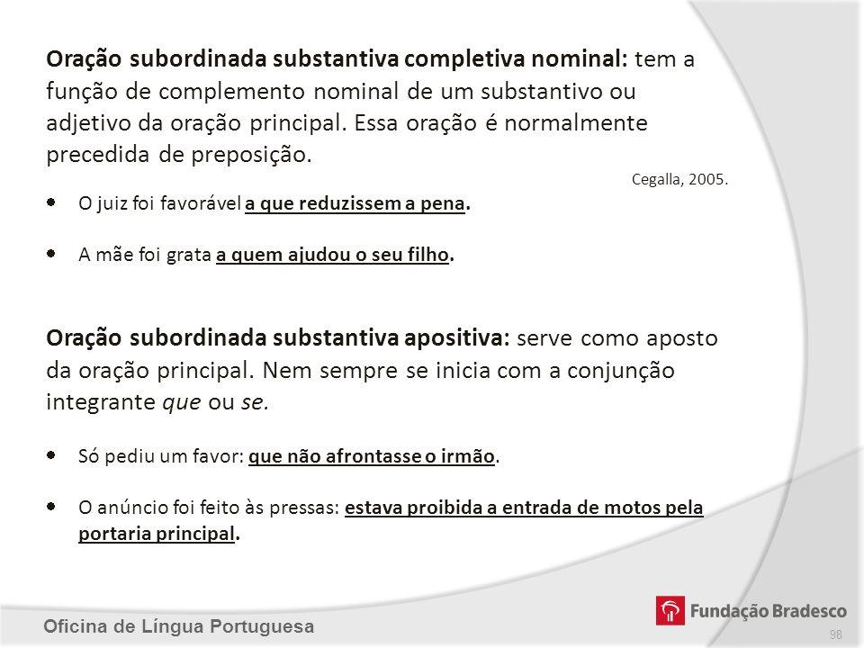 Oração subordinada substantiva completiva nominal: tem a função de complemento nominal de um substantivo ou adjetivo da oração principal. Essa oração é normalmente precedida de preposição.