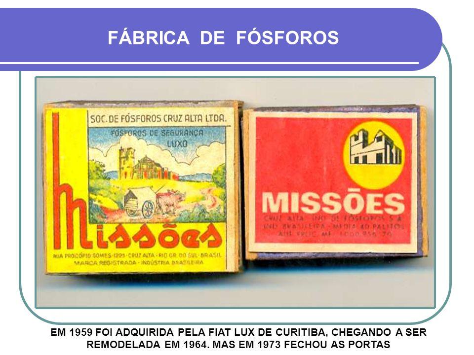 FÁBRICA DE FÓSFOROS EM 1959 FOI ADQUIRIDA PELA FIAT LUX DE CURITIBA, CHEGANDO A SER REMODELADA EM 1964.
