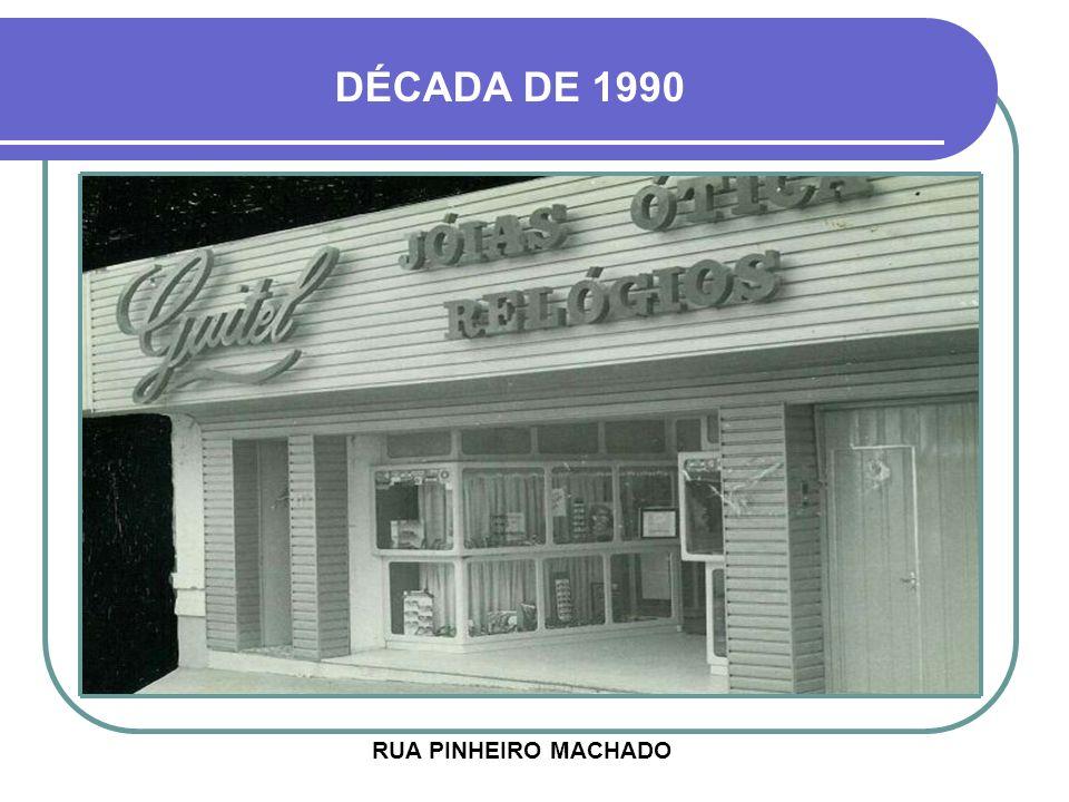 DÉCADA DE 1990 RUA PINHEIRO MACHADO