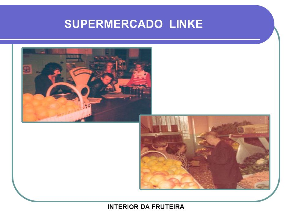 SUPERMERCADO LINKE INTERIOR DA FRUTEIRA