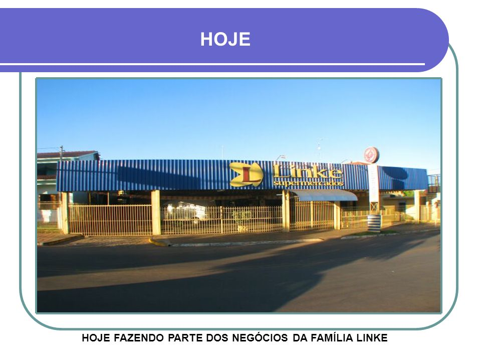 HOJE FAZENDO PARTE DOS NEGÓCIOS DA FAMÍLIA LINKE