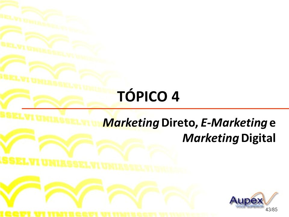 TÓPICO 4 Marketing Direto, E-Marketing e Marketing Digital 43/85