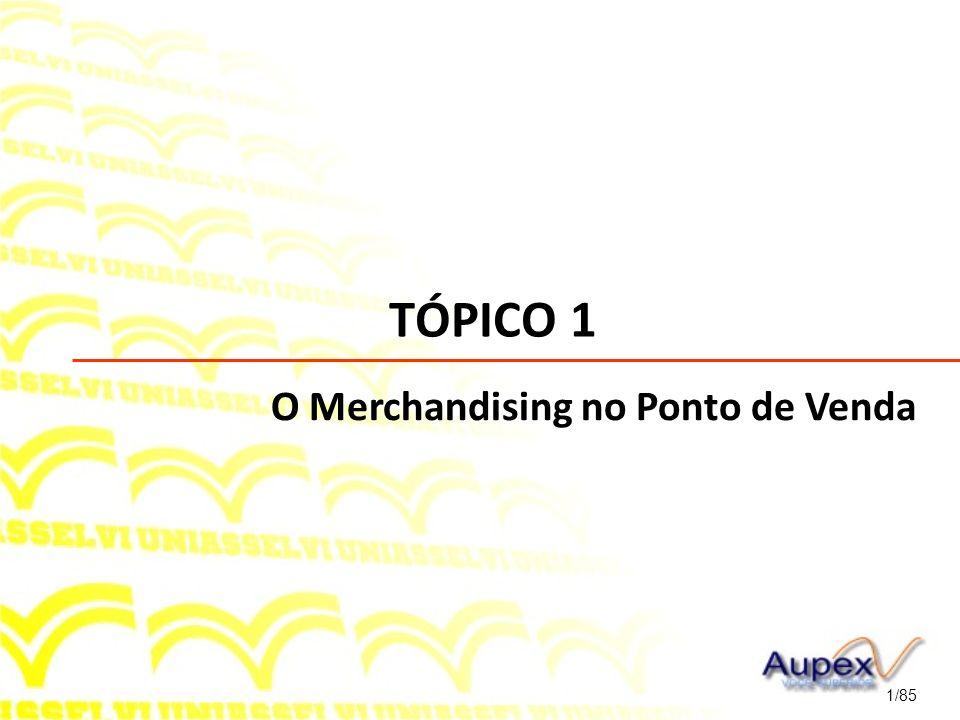TÓPICO 1 O Merchandising no Ponto de Venda 1/85