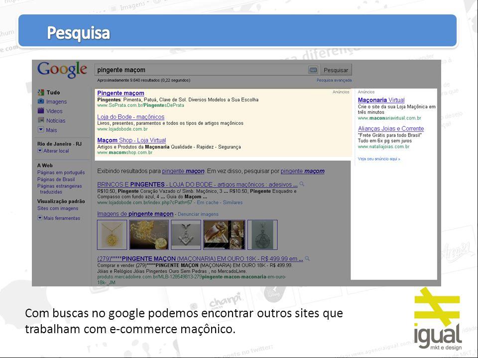Pesquisa Com buscas no google podemos encontrar outros sites que trabalham com e-commerce maçônico.