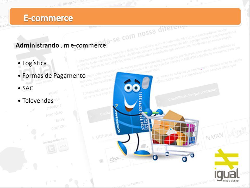 E-commerce Administrando um e-commerce: Logística Formas de Pagamento