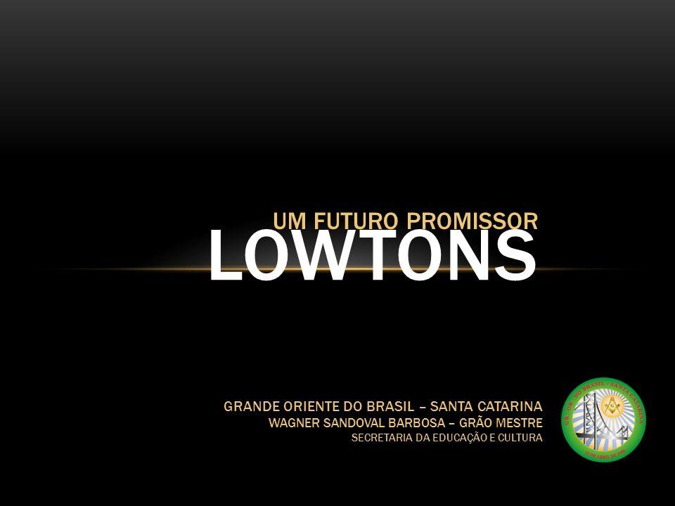 LOWTONS UM FUTURO PROMISSOR GRANDE ORIENTE DO BRASIL – SANTA CATARINA