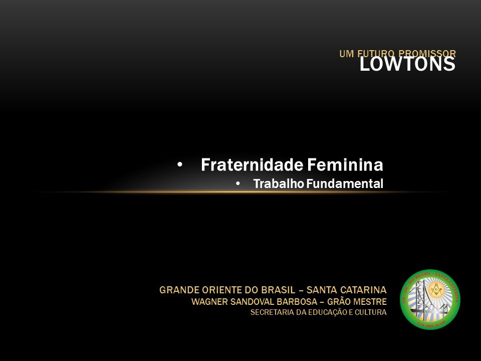 LOWTONS Fraternidade Feminina Trabalho Fundamental UM FUTURO PROMISSOR