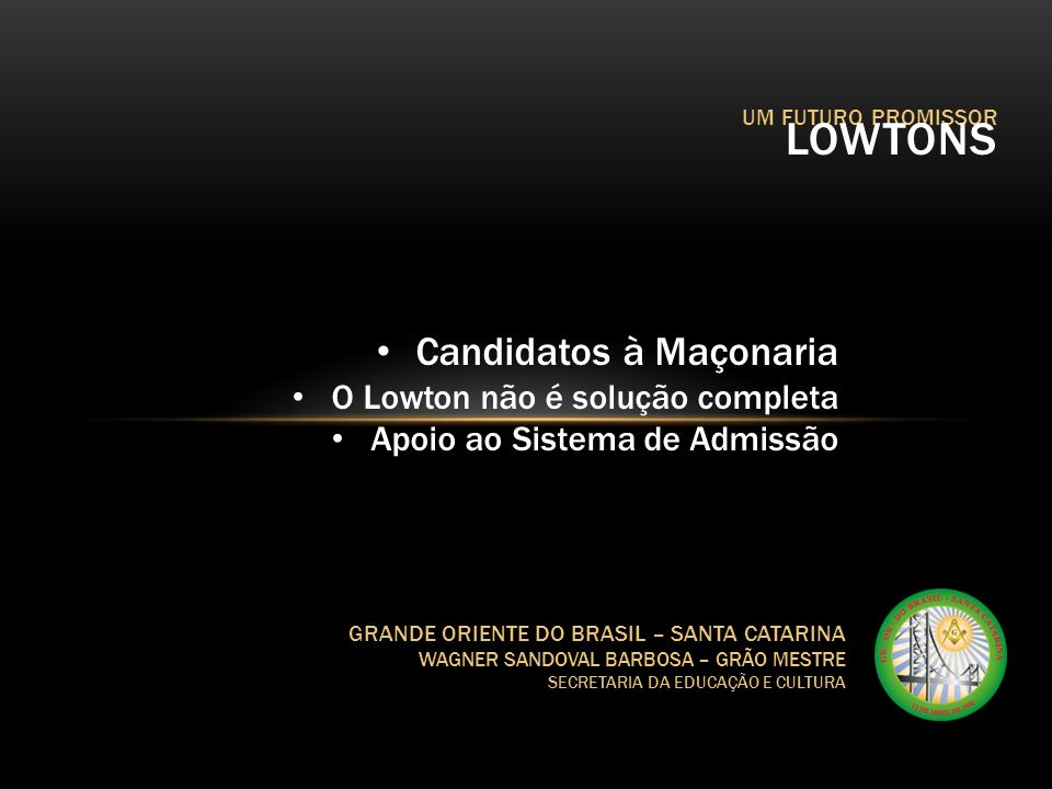 LOWTONS Candidatos à Maçonaria O Lowton não é solução completa
