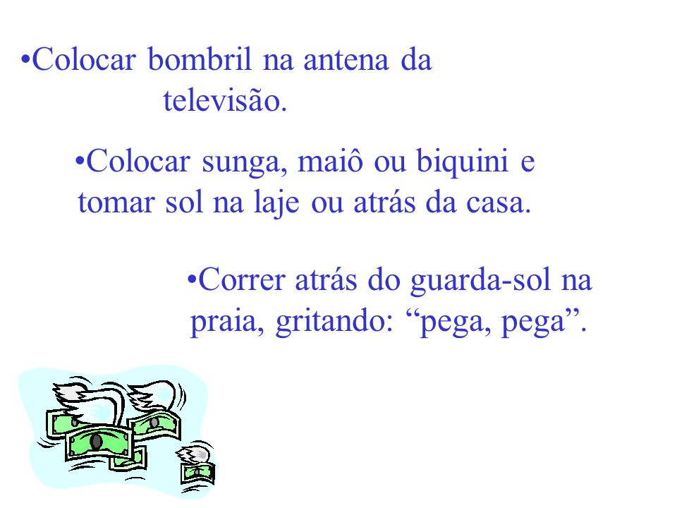 Colocar bombril na antena da televisão.