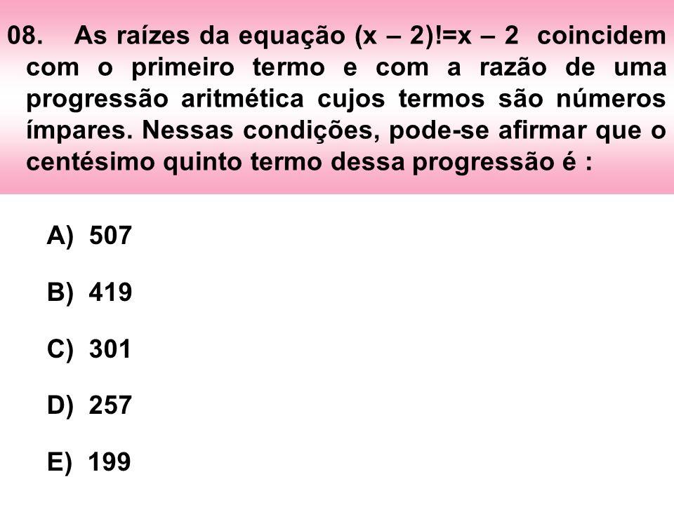 08. As raízes da equação (x – 2)