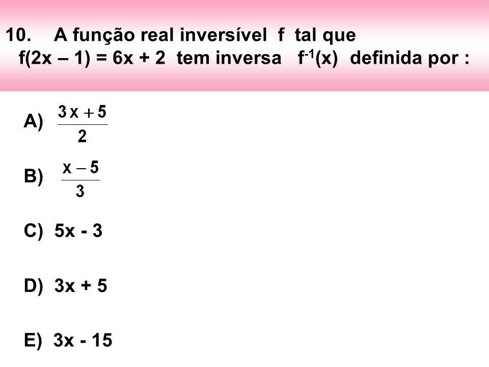 10. A função real inversível f tal que
