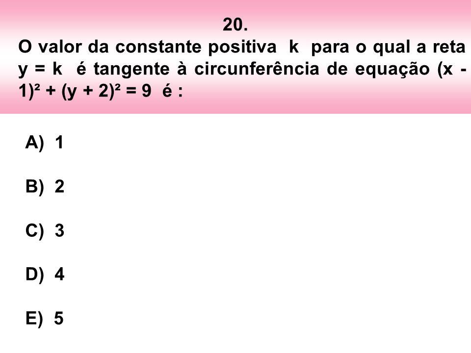 20. O valor da constante positiva k para o qual a reta y = k é tangente à circunferência de equação (x - 1)² + (y + 2)² = 9 é :