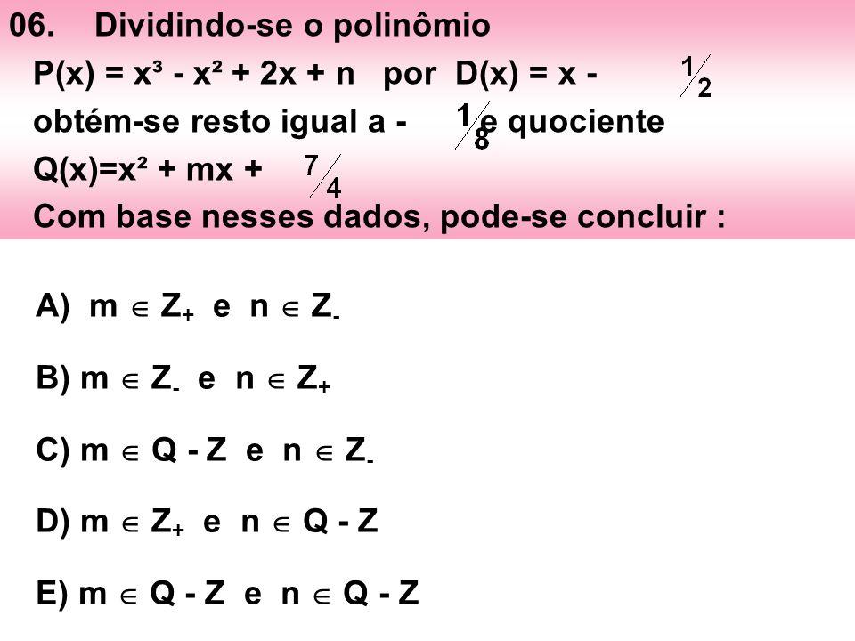 06. Dividindo-se o polinômio P(x) = x³ - x² + 2x + n por D(x) = x - obtém-se resto igual a - e quociente Q(x)=x² + mx + Com base nesses dados, pode-se concluir :