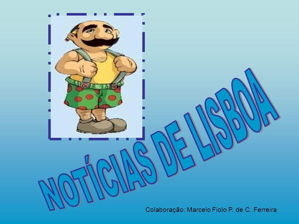 NOTÍCIAS DE LISBOA Colaboração: Marcelo Fiolo P. de C. Ferreira