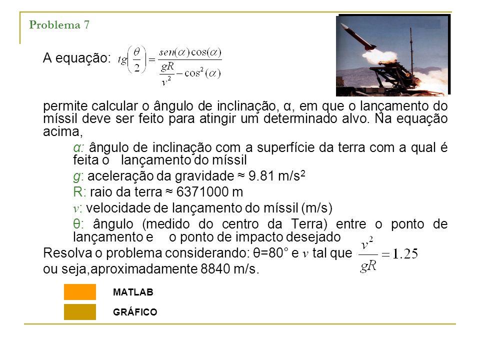 g: aceleração da gravidade ≈ 9.81 m/s2 R: raio da terra ≈ 6371000 m