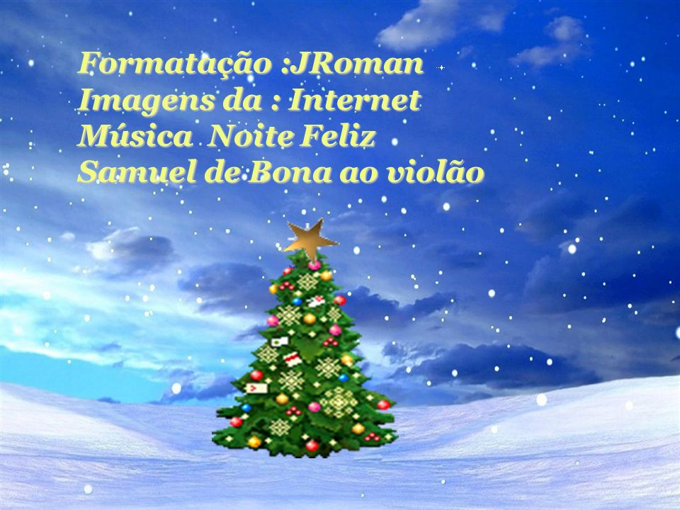 Formatação :JRoman Imagens da : Internet Música Noite Feliz Samuel de Bona ao violão