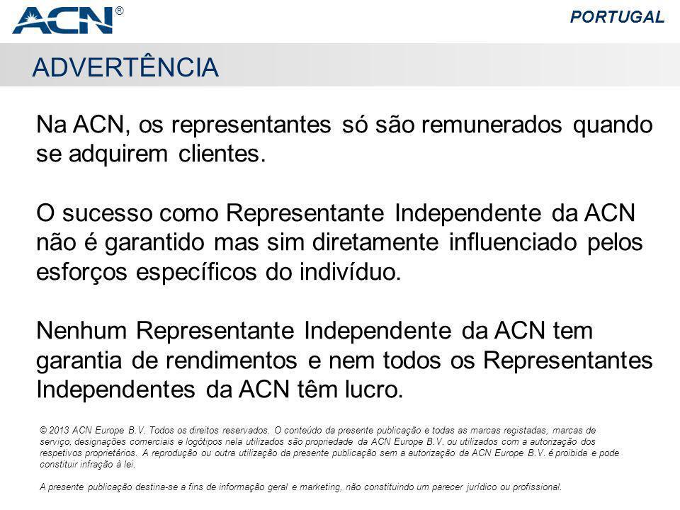 ® PORTUGAL. ADVERTÊNCIA. Na ACN, os representantes só são remunerados quando se adquirem clientes.