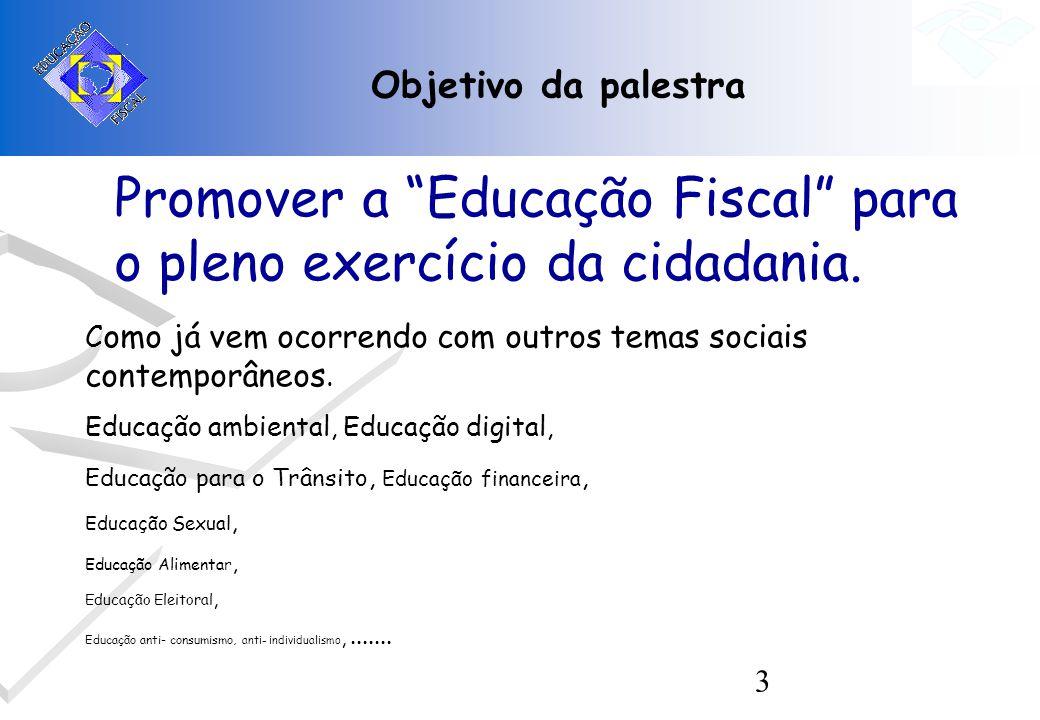 Promover a Educação Fiscal para o pleno exercício da cidadania.