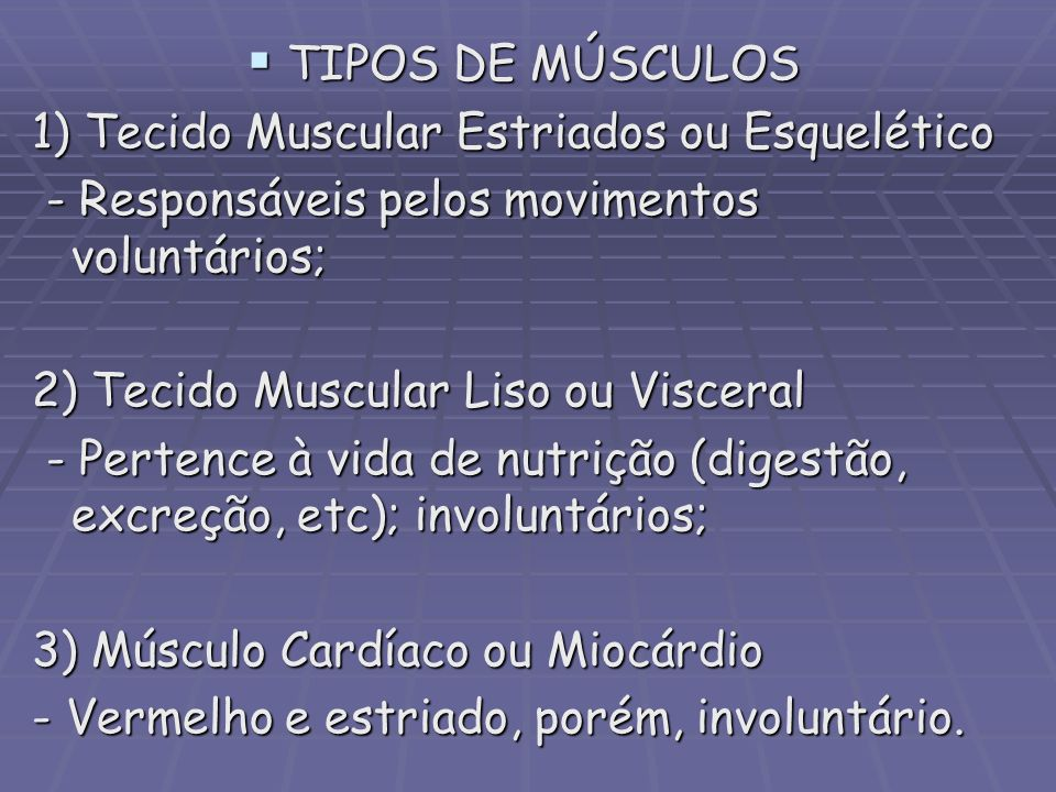 TIPOS DE MÚSCULOS 1) Tecido Muscular Estriados ou Esquelético. - Responsáveis pelos movimentos voluntários;
