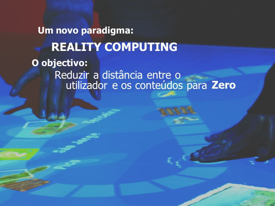 REALITY COMPUTING Zero Um novo paradigma: O objectivo: