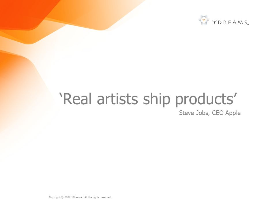 'Real artists ship products'